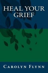 Heal Your Grief, Carolyn Flynn, Emotional Healing
