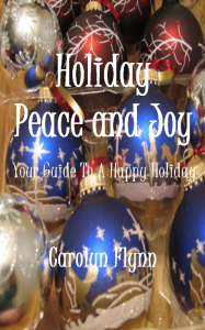 Holiday Peace and Joy:  Your Guide To A Happy Holiday, Carolyn Flynn